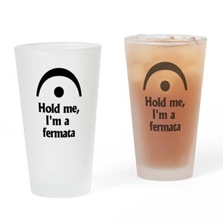 Hold me, Im a fermata Drinking Glass