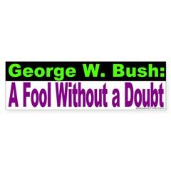 W: A Fool Without a Doubt Bumper Bumper Sticker