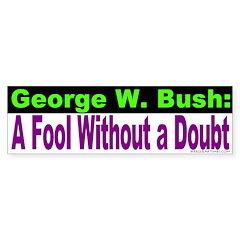 W: A Fool Without a Doubt Bumper Bumper Sticker