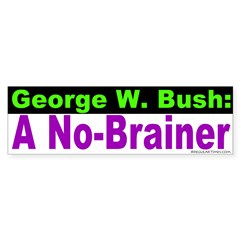 Bush: a No-Brainer Bumper Bumper Sticker