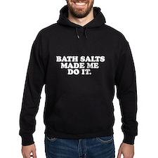 Bath salts made me do it Hoodie