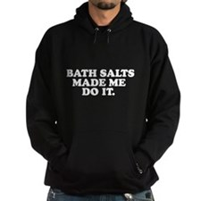 Bath salts made me do it Hoodie