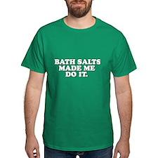 Bath salts made me do it T-Shirt
