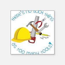 "Too Many Tools Square Sticker 3"" x 3"""