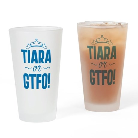 Tiara Or GTFO Drinking Glass