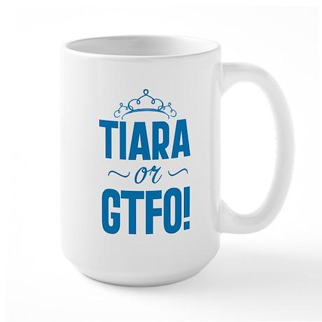 Tiara Or GTFO Large Mug