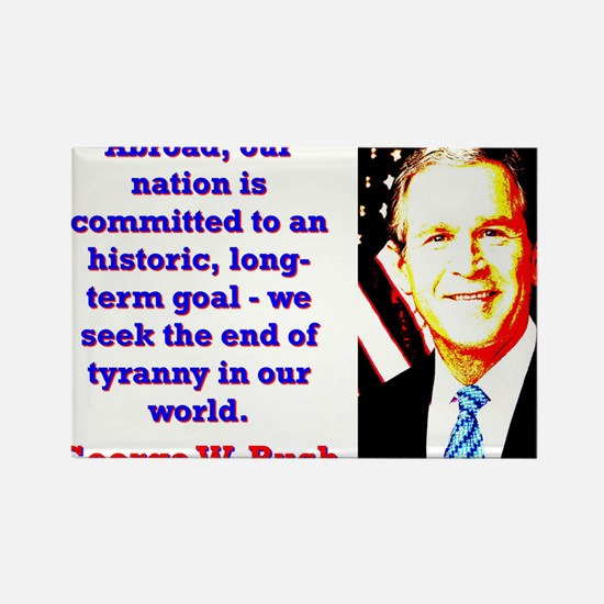 Abroad Our Nation Is Committed - G W Bush Magnets