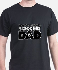 Dont Mess With This Soccer Dad copy.png T-Shirt