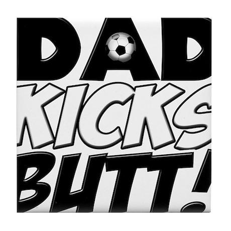 Dad Kicks Butt (S) copy.png Tile Coaster