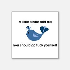 "A little birdie told me Square Sticker 3"" x 3"""