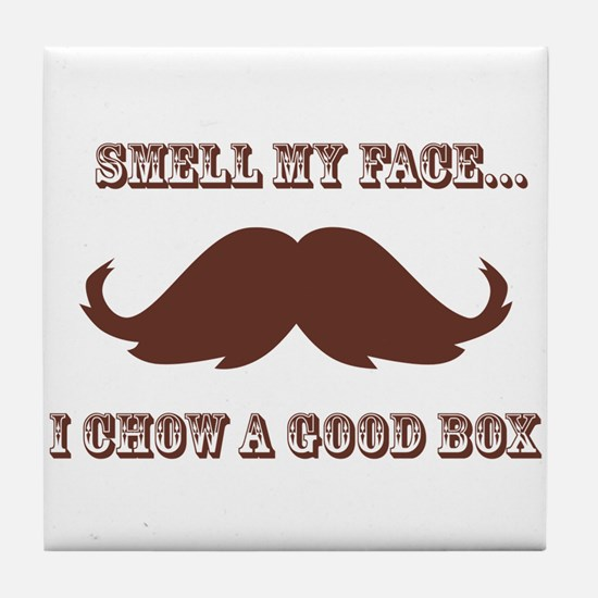 Smell my face...I chow a good box Tile Coaster