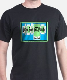 Lifes Been Good To Me-Joe Walsh/t-shirt T-Shirt