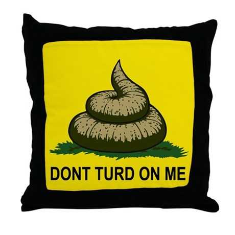 Dont Turd On Me Throw Pillow