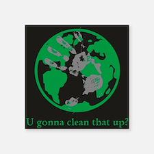 "U gonna clean that up? Square Sticker 3"" x 3"""