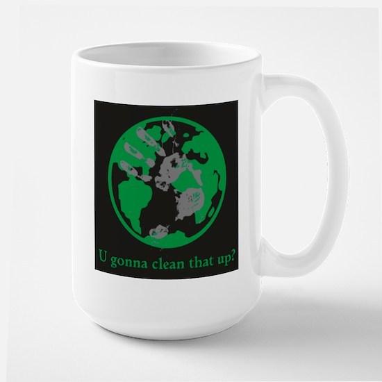 U gonna clean that up? Large Mug