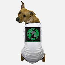 U gonna clean that up? Dog T-Shirt