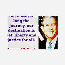 But However Long The Journey - G W Bush Magnets
