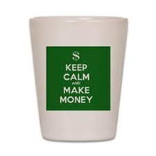 Keep Calm and Make Money Shot Glass