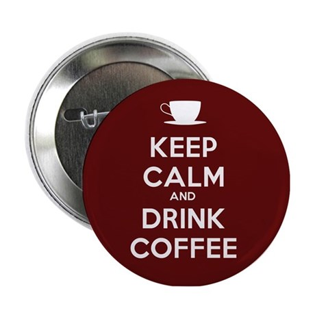 "Keep Calm and Drink Coffee 2.25"" Button"