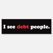 I See Debt People-1 Bumper Bumper Sticker