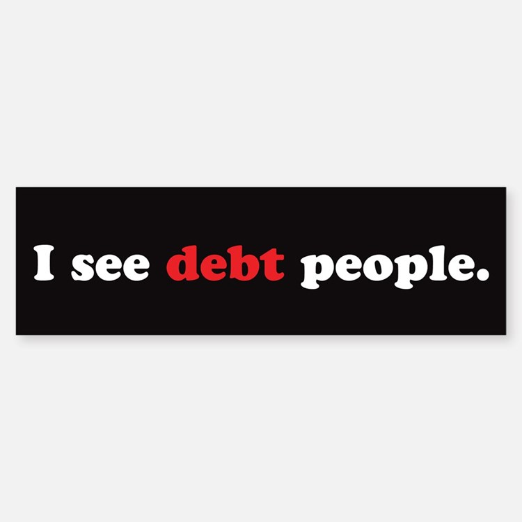 I See Debt People-1 Bumper Bumper Sticker