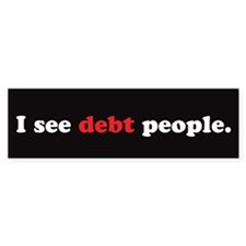 I See Debt People-1 Bumper Sticker