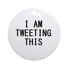 i am tweeting this.jpg Ornament (Round)