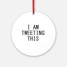 i am tweeting this.jpg Ornament (Round)