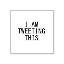 "i am tweeting this.jpg Square Sticker 3"" x 3"""