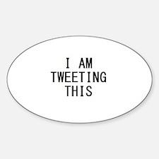 i am tweeting this.jpg Decal