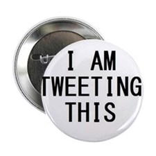 "i am tweeting this.jpg 2.25"" Button"