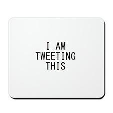 i am tweeting this.jpg Mousepad