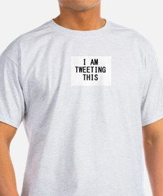i am tweeting this.jpg T-Shirt