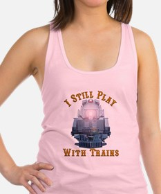 I Still Play with Trains Racerback Tank Top