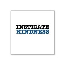 "Instigate Kindness Square Sticker 3"" x 3"""