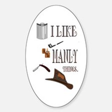 I like manly things Sticker (Oval)