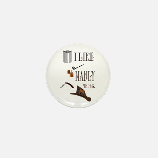 I like manly things Mini Button
