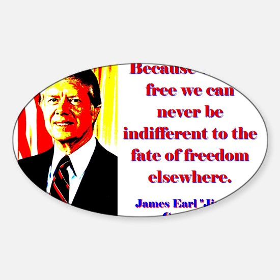 Because We Are Free - Jimmy Carter Sticker (Oval)