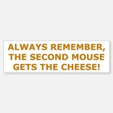 the second mouse gets the cheese Bumper Bumper Sticker