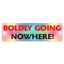 BOLDLY GOING NOWHERE! Bumper Sticker