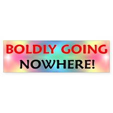 BOLDLY GOING NOWHERE! Bumper Sticker