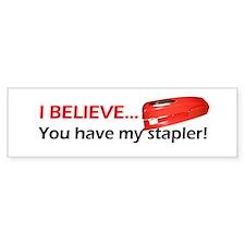 I BELIEVE YOU HAVE MY STAPLER! Bumper Sticker