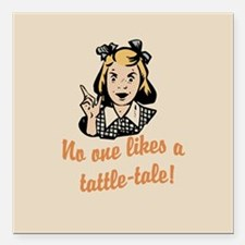 """No One Likes A Tattle Tale Square Car Magnet 3"""" x"""