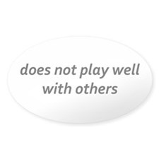 DOES NOT PLAY WELL WITH OTHERS Decal