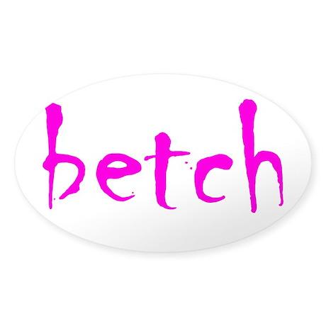 BETCH Sticker (Oval)
