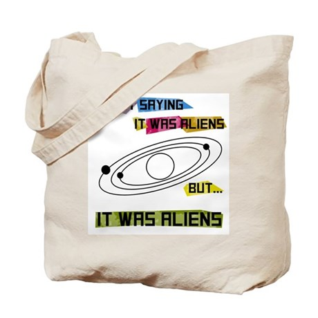 I'm not saying it was aliens but... Tote Bag