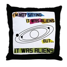 I'm not saying it was aliens but... Throw Pillow