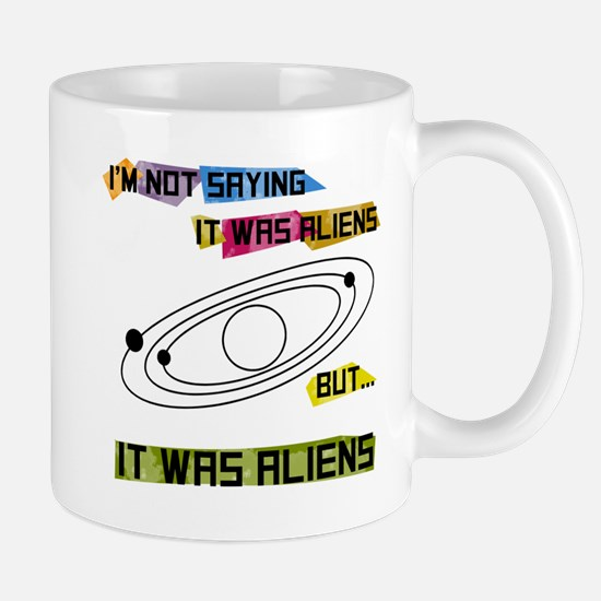 I'm not saying it was aliens but... Mug