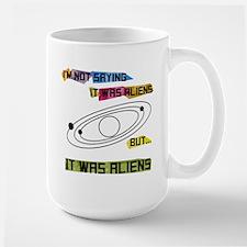 I'm not saying it was aliens but... Large Mug