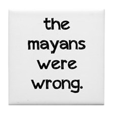 The Mayans were wrong. Tile Coaster